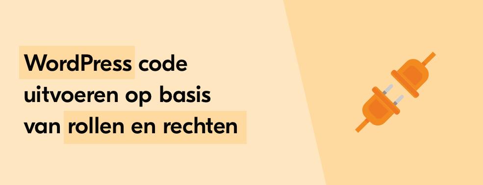 WordPress code uitvoeren op basis van rollen en rechten